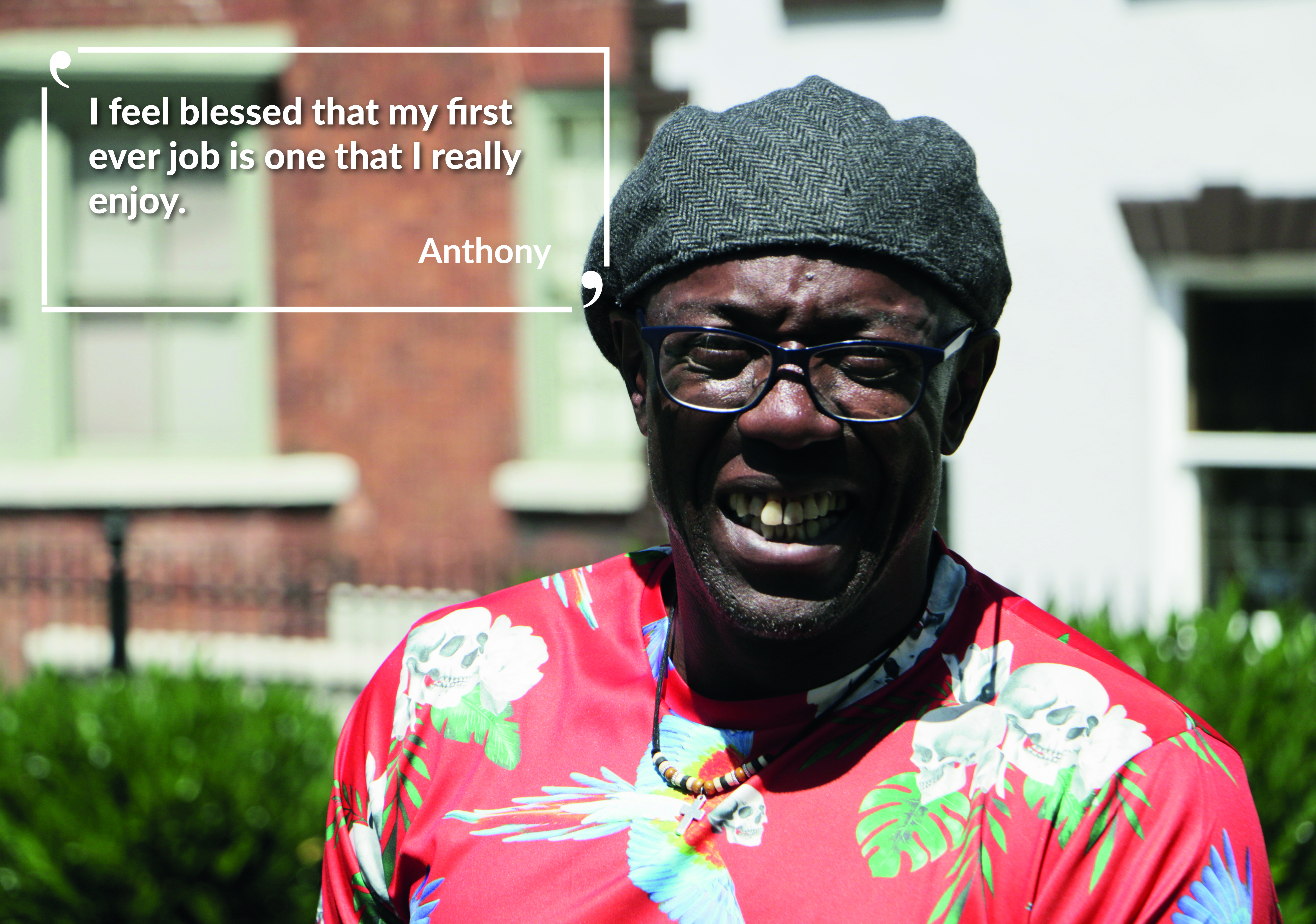 Anthony says I feel blessed that my first ever job is one that I really enjoy.